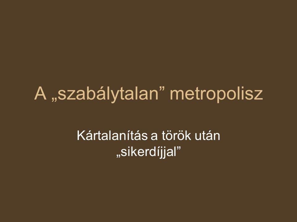 """A """"szabálytalan metropolisz Kártalanítás a török után """"sikerdíjjal"""
