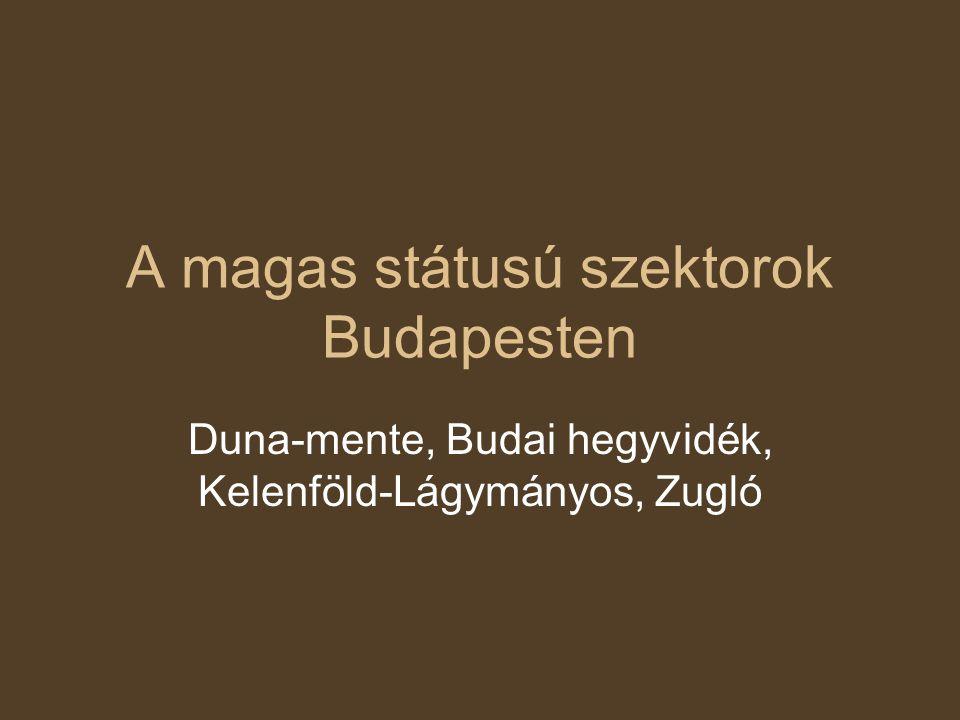 A magas státusú szektorok Budapesten Duna-mente, Budai hegyvidék, Kelenföld-Lágymányos, Zugló