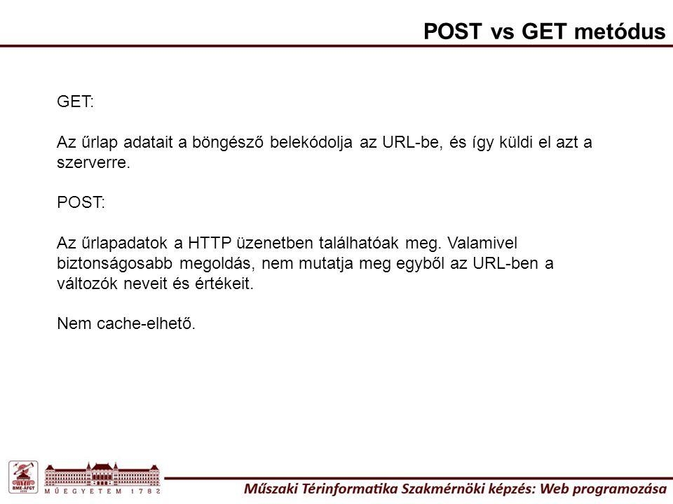 POST vs GET metódus GET: Az űrlap adatait a böngésző belekódolja az URL-be, és így küldi el azt a szerverre. POST: Az űrlapadatok a HTTP üzenetben tal
