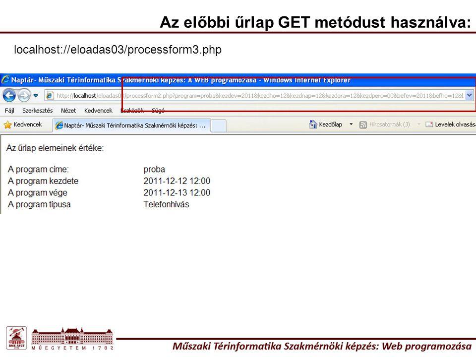 Az előbbi űrlap GET metódust használva: localhost://eloadas03/processform3.php