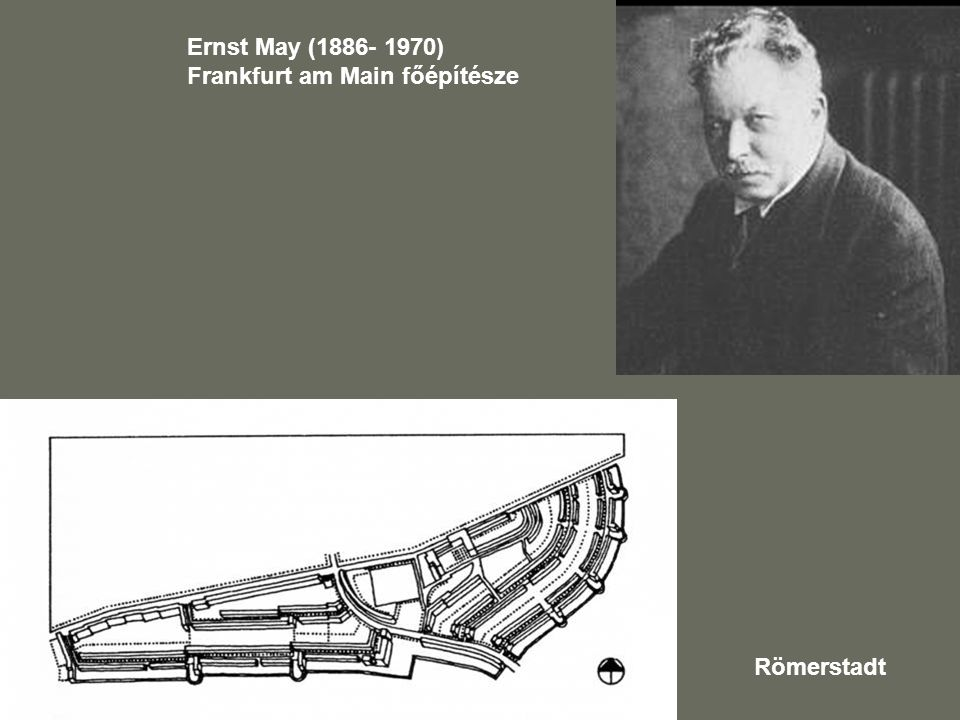 Ernst May (1886- 1970) Frankfurt am Main főépítésze Römerstadt