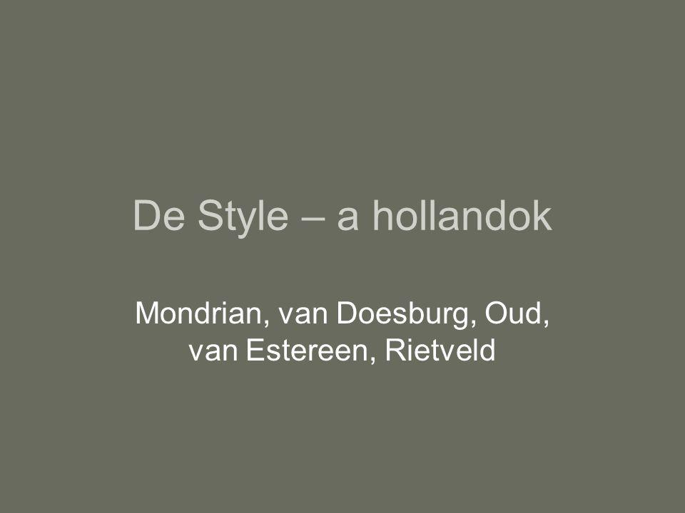 De Style – a hollandok Mondrian, van Doesburg, Oud, van Estereen, Rietveld