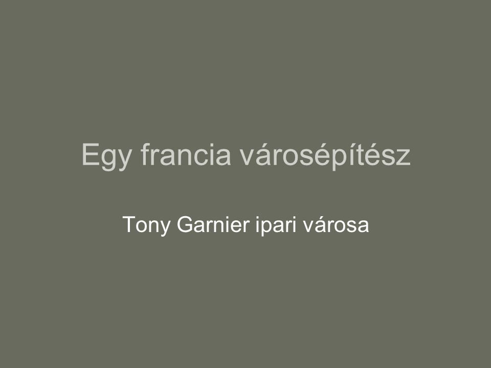 Egy francia városépítész Tony Garnier ipari városa