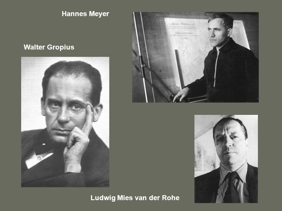 Hannes Meyer Walter Gropius Ludwig Mies van der Rohe
