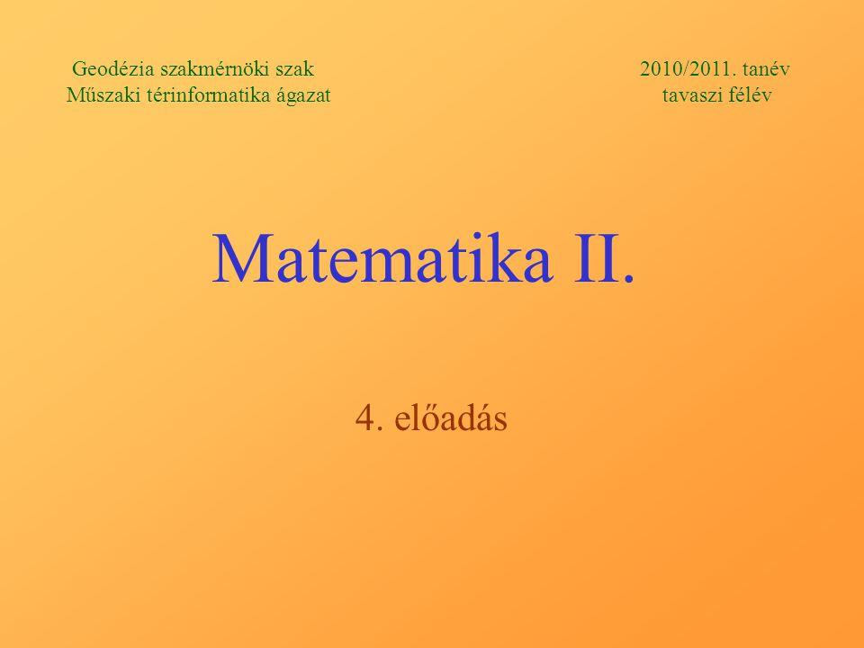 Matematika II. 4. előadás Geodézia szakmérnöki szak 2010/2011.