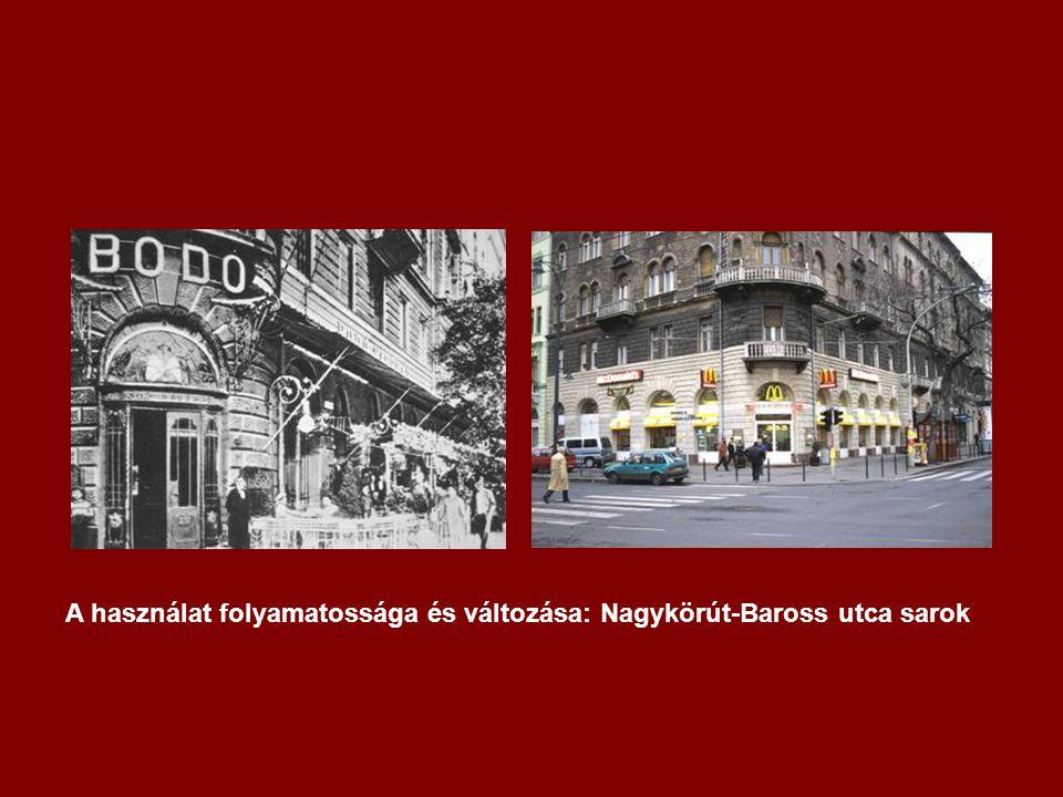 A használat folyamatossága és változása: Nagykörút-Baross utca sarok