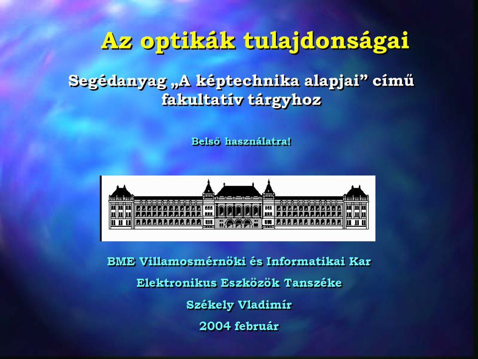 Az optikák tulajdonságai BME Villamosmérnöki és Informatikai Kar Elektronikus Eszközök Tanszéke Székely Vladimír 2004 február BME Villamosmérnöki és I