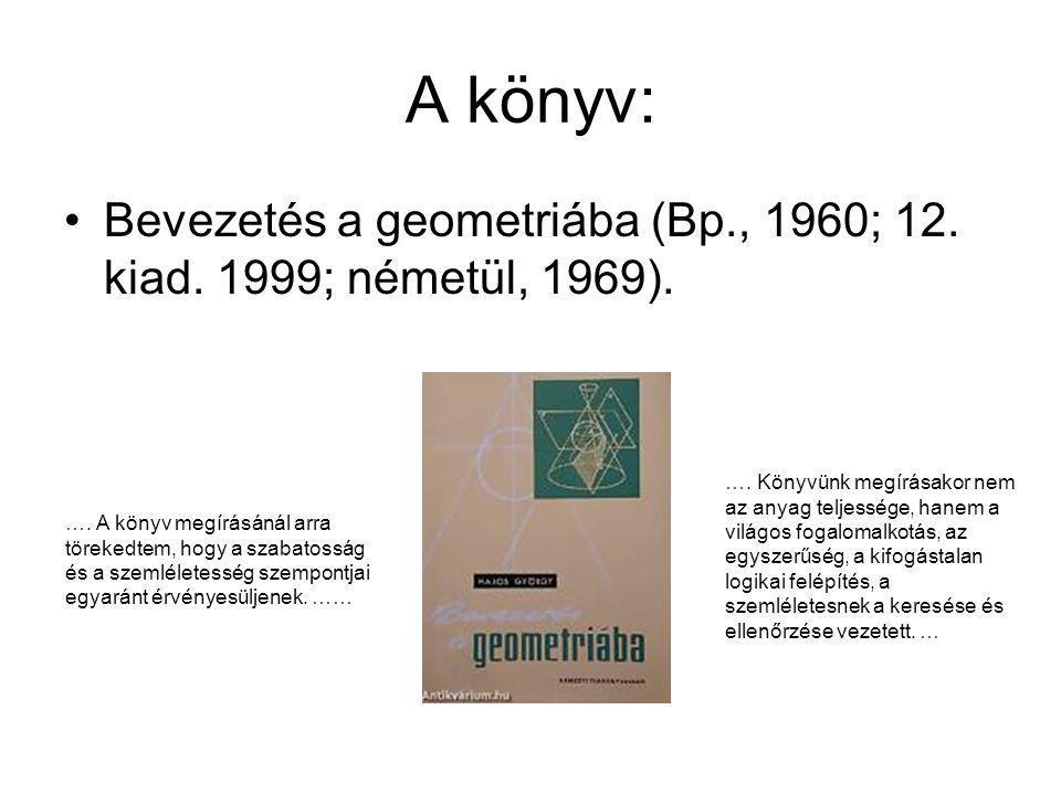 A könyv: Bevezetés a geometriába (Bp., 1960; 12. kiad. 1999; németül, 1969). …. A könyv megírásánál arra törekedtem, hogy a szabatosság és a szemlélet