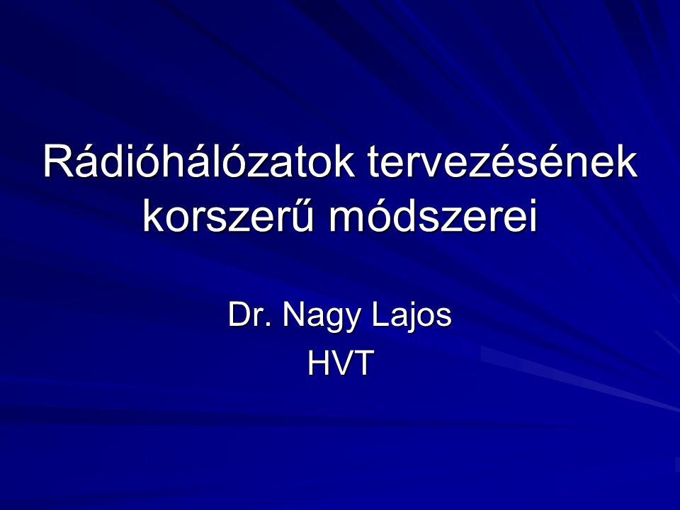 Rádióhálózatok tervezésének korszerű módszerei Dr. Nagy Lajos HVT