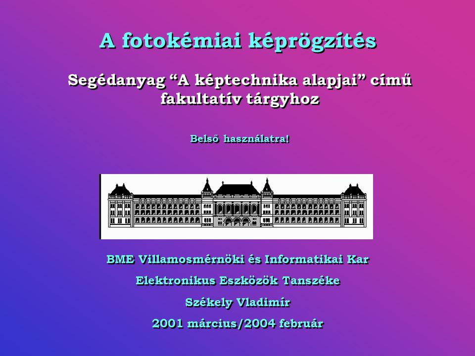 A fotokémiai képrögzítés BME Villamosmérnöki és Informatikai Kar Elektronikus Eszközök Tanszéke Székely Vladimír 2001 március/2004 február BME Villamo