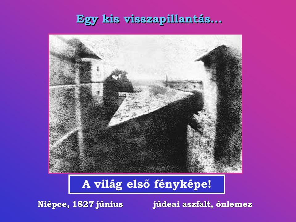 Egy kis visszapillantás... A világ első fényképe! Niépce, 1827 június júdeai aszfalt, ónlemez