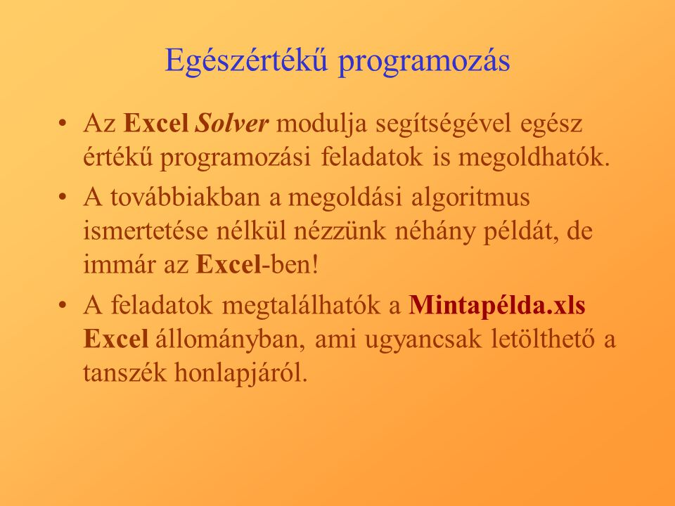 Egészértékű programozás Az Excel Solver modulja segítségével egész értékű programozási feladatok is megoldhatók.