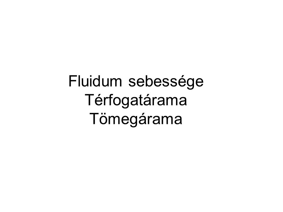 Fluidum sebessége Térfogatárama Tömegárama