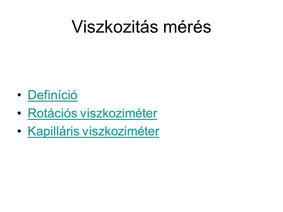 Viszkozitás mérés Definíció Rotációs viszkoziméter Kapilláris viszkoziméter