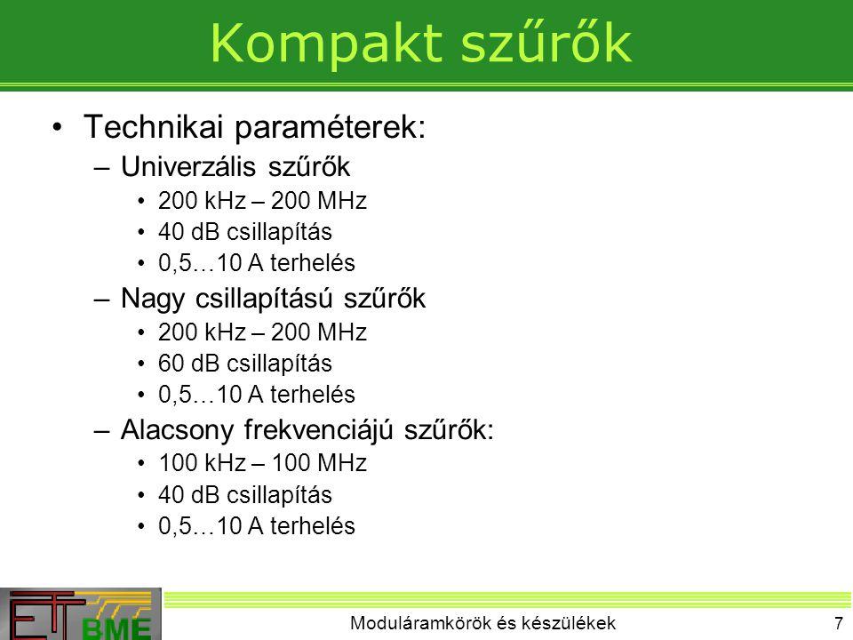 Moduláramkörök és készülékek 7 Kompakt szűrők Technikai paraméterek: –Univerzális szűrők 200 kHz – 200 MHz 40 dB csillapítás 0,5…10 A terhelés –Nagy c