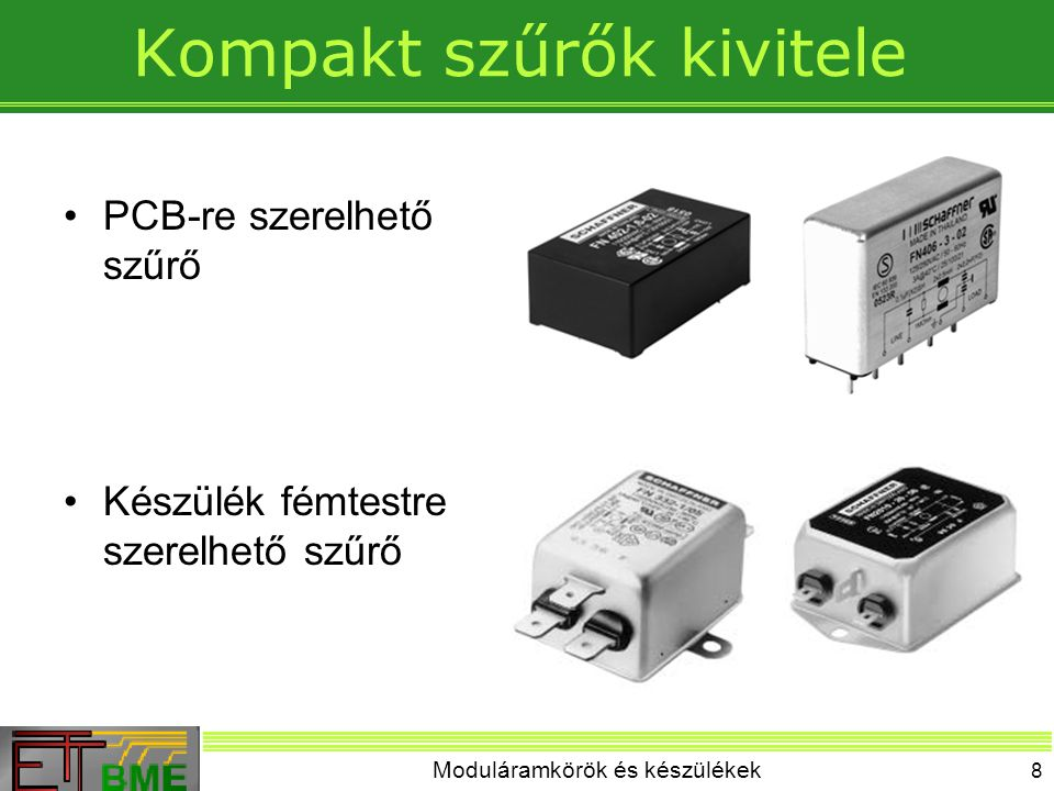 Moduláramkörök és készülékek 9 Kompakt szűrők kivitele Előlapra, hátlapra szerelhető: –Szűrő –Biztosíték –Hálózati kapcsoló –Hálózati csatlakozó aljzat – Hálózati kábel –Árnyékolt doboz