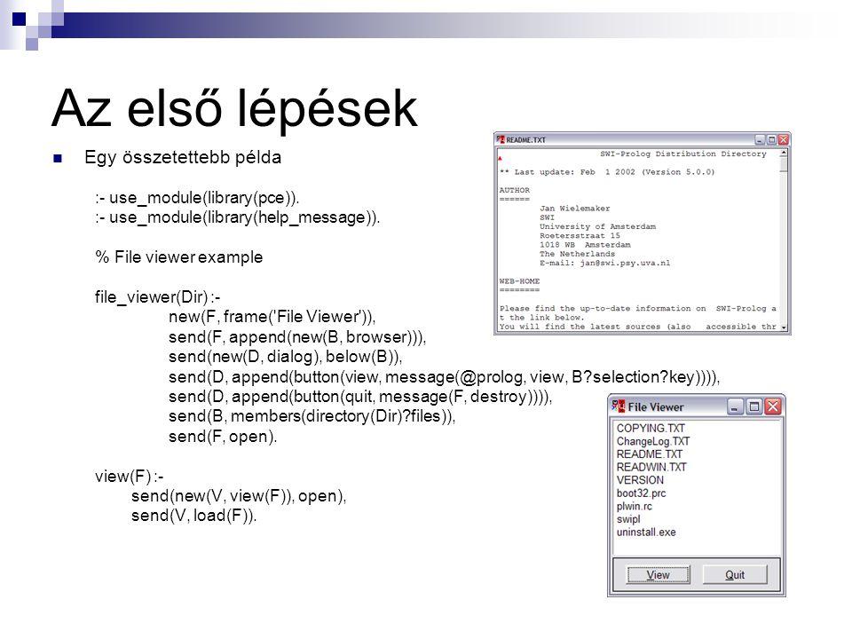 Az első lépések Egy összetettebb példa :- use_module(library(pce)). :- use_module(library(help_message)). % File viewer example file_viewer(Dir) :- ne