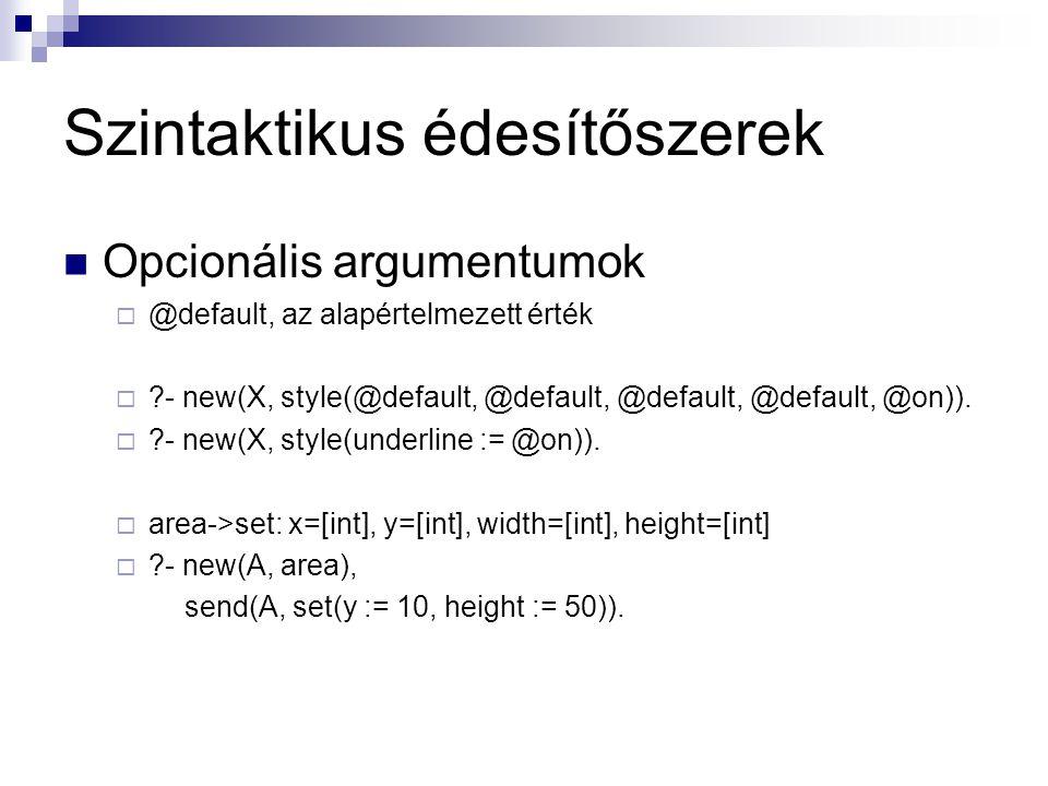Szintaktikus édesítőszerek Opcionális argumentumok  @default, az alapértelmezett érték  ?- new(X, style(@default, @default, @default, @default, @on)