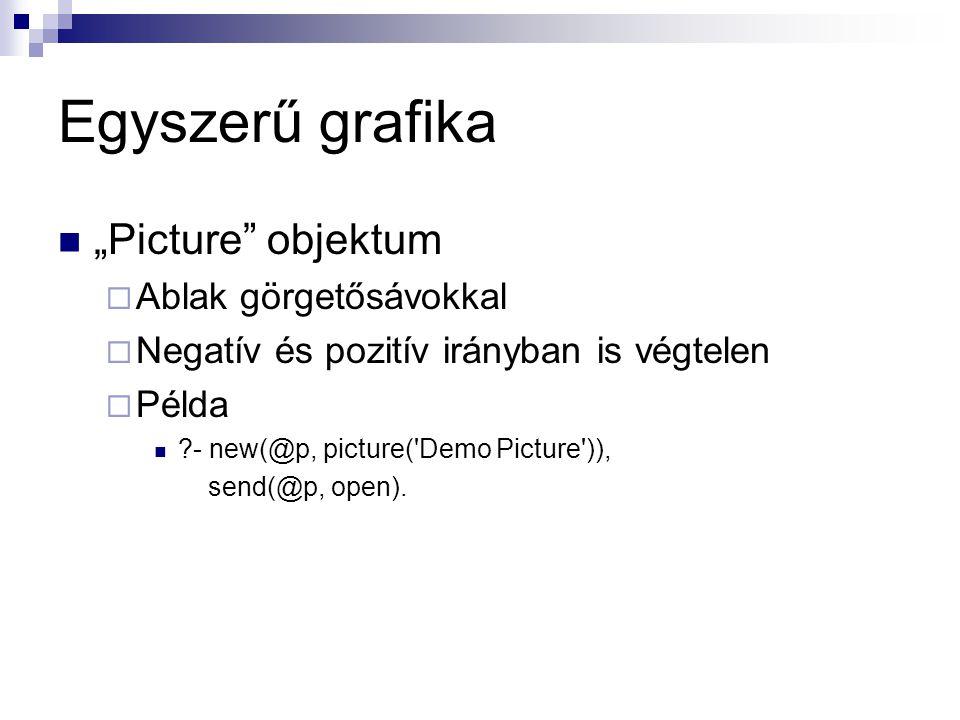 """Egyszerű grafika """"Picture objektum  Ablak görgetősávokkal  Negatív és pozitív irányban is végtelen  Példa - new(@p, picture( Demo Picture )), send(@p, open)."""