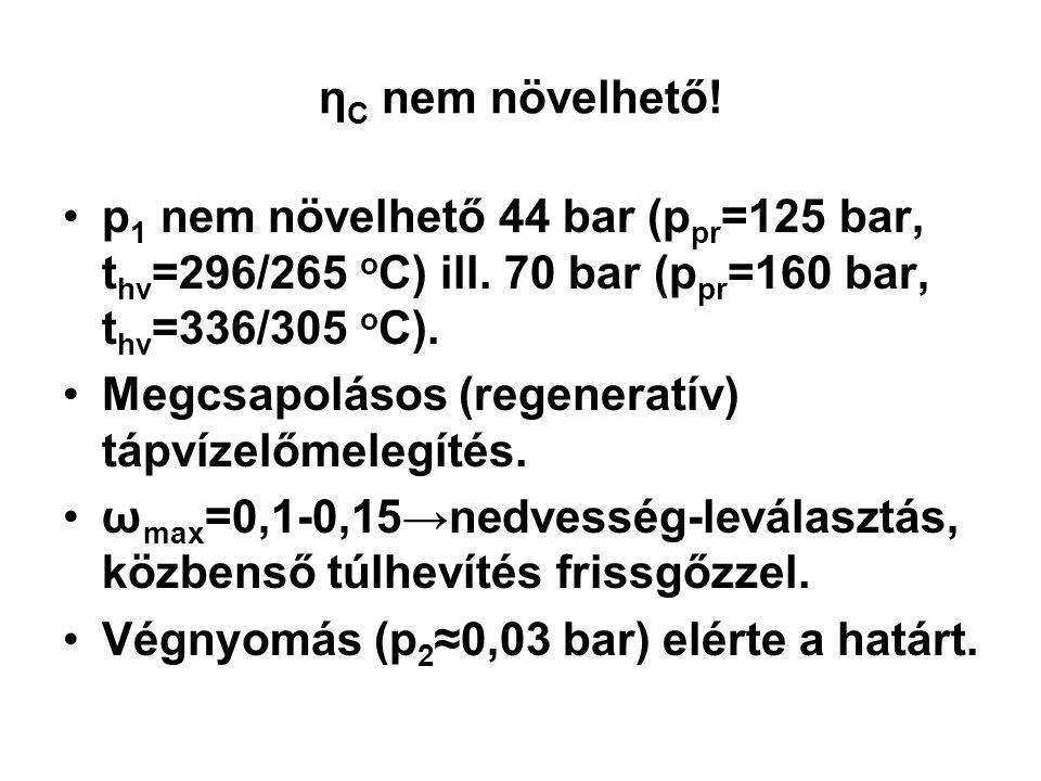η C nem növelhető! p 1 nem növelhető 44 bar (p pr =125 bar, t hv =296/265 o C) ill. 70 bar (p pr =160 bar, t hv =336/305 o C). Megcsapolásos (regenera