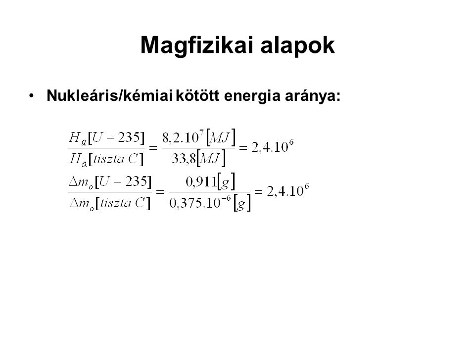 Magfizikai alapok Nukleáris/kémiai kötött energia aránya: