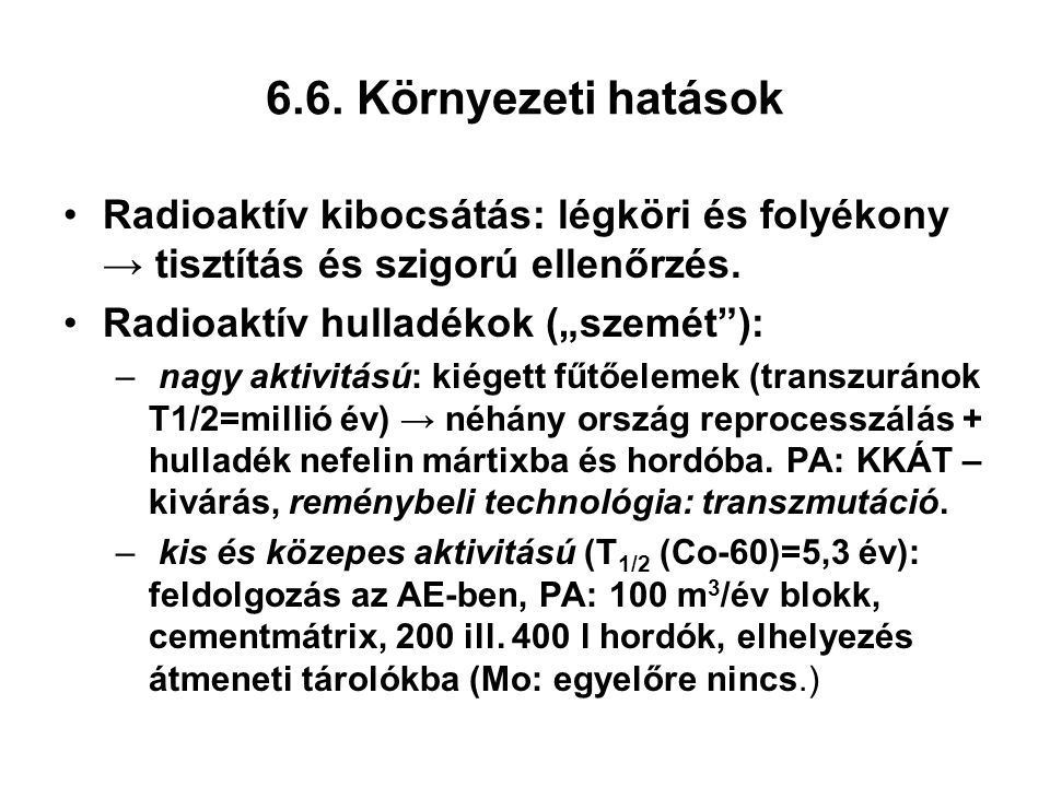 """6.6. Környezeti hatások Radioaktív kibocsátás: légköri és folyékony → tisztítás és szigorú ellenőrzés. Radioaktív hulladékok (""""szemét""""): – nagy aktivi"""