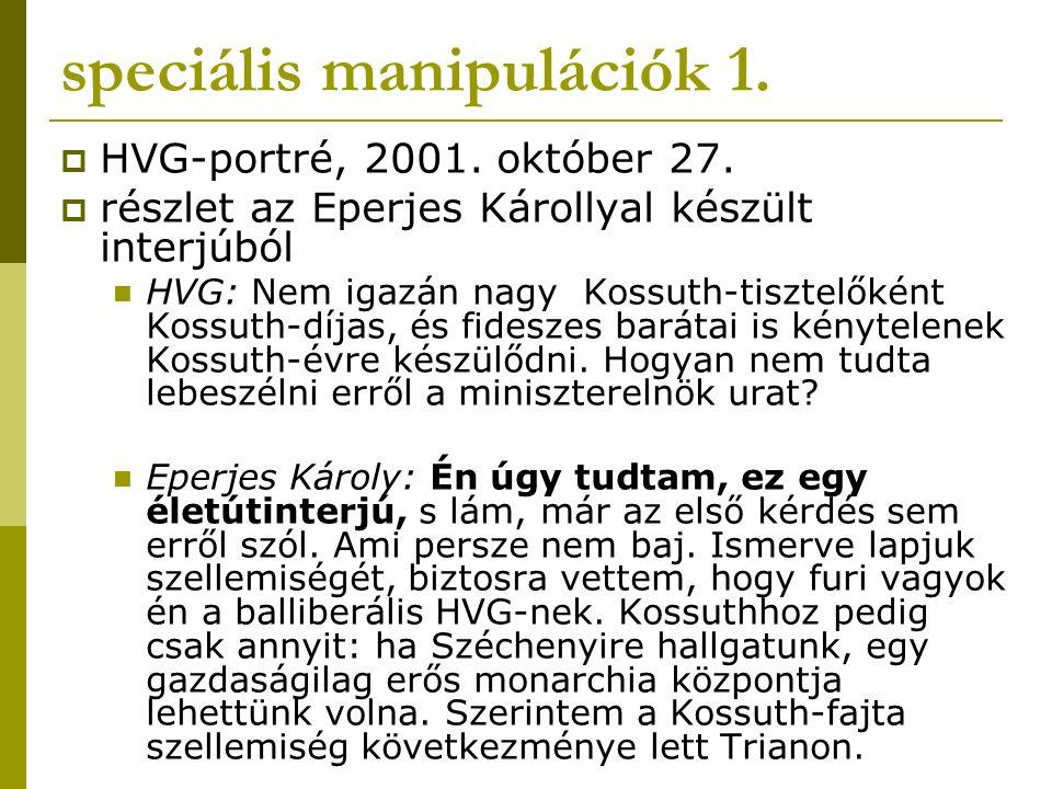 speciális manipulációk 1.  HVG-portré, 2001. október 27.  részlet az Eperjes Károllyal készült interjúból HVG: Nem igazán nagy Kossuth-tisztelőként