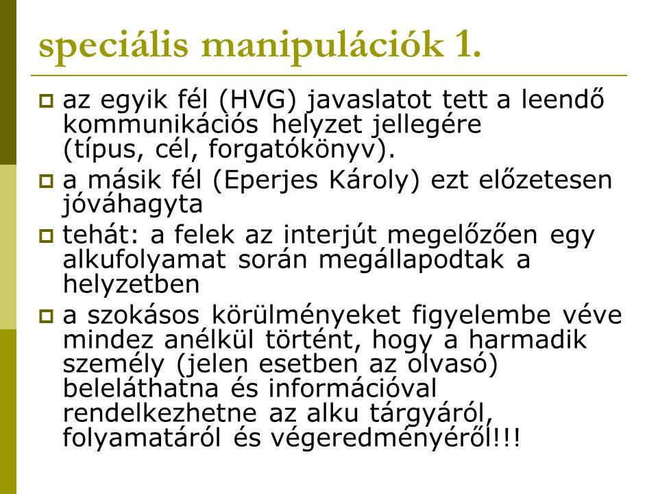 speciális manipulációk 1.  az egyik fél (HVG) javaslatot tett a leendő kommunikációs helyzet jellegére (típus, cél, forgatókönyv).  a másik fél (Epe