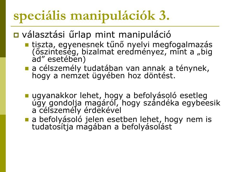 """speciális manipulációk 3.  választási űrlap mint manipuláció tiszta, egyenesnek tűnő nyelvi megfogalmazás (őszinteség, bizalmat eredményez, mint a """"b"""