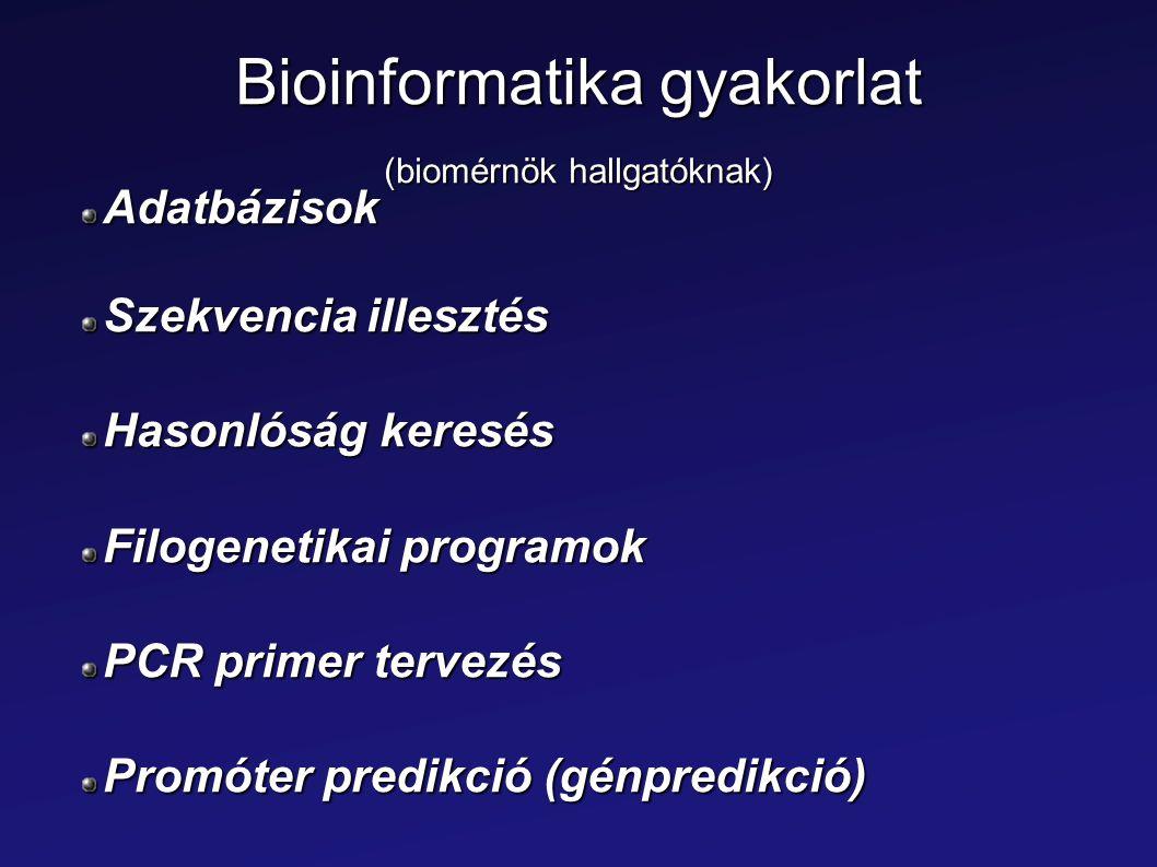 Bioinformatika gyakorlat (biomérnök hallgatóknak) Adatbázisok Szekvencia illesztés Hasonlóság keresés Filogenetikai programok PCR primer tervezés Prom