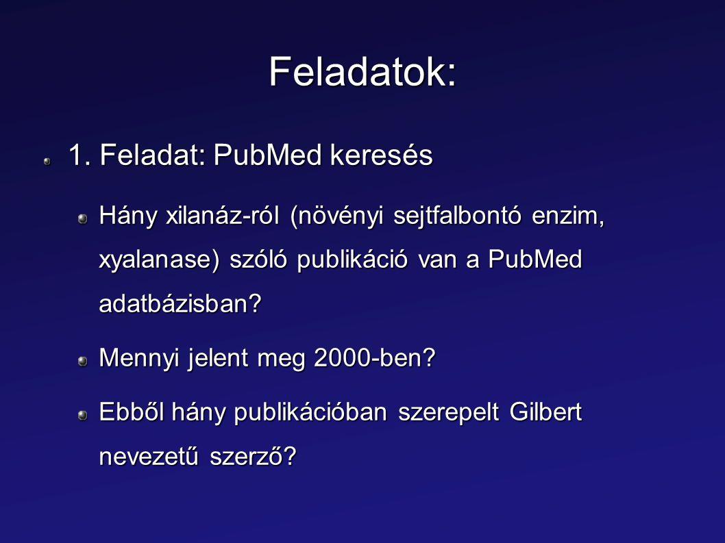 Feladatok: 1. Feladat: PubMed keresés Hány xilanáz-ról (növényi sejtfalbontó enzim, xyalanase) szóló publikáció van a PubMed adatbázisban? Mennyi jele
