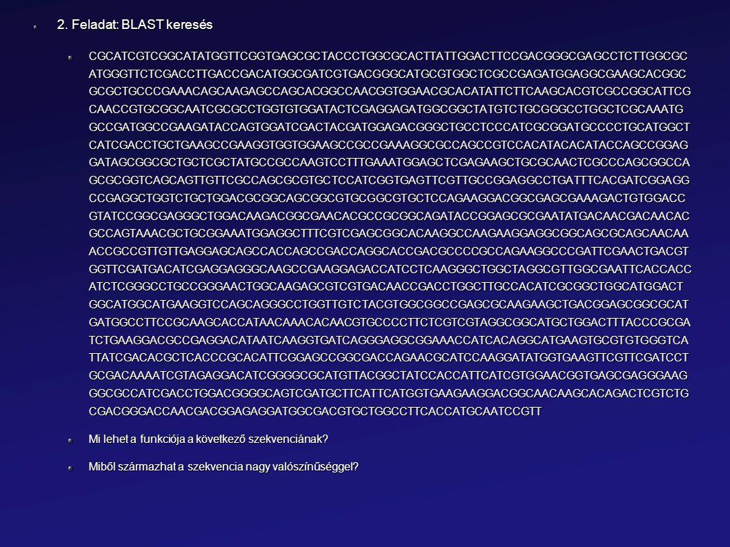 2. Feladat: BLAST keresés CGCATCGTCGGCATATGGTTCGGTGAGCGCTACCCTGGCGCACTTATTGGACTTCCGACGGGCGAGCCTCTTGGCGC ATGGGTTCTCGACCTTGACCGACATGGCGATCGTGACGGGCATGCG