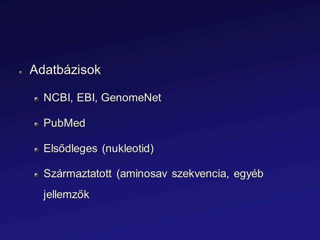 Adatbázisok NCBI, EBI, GenomeNet PubMed Elsődleges (nukleotid) Származtatott (aminosav szekvencia, egyéb jellemzők