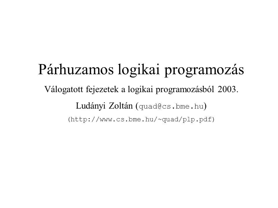 Párhuzamos logikai programozásPárhuzamossági alaptípusok – 10 Válogatott fejezetek a logikai programozásból 2003.Ludányi Zoltán ( quad@cs.bme.hu ) Egy történelmi relikvia: a pipeline elv alkalmazása p(X) :- p1(X), p2(X).