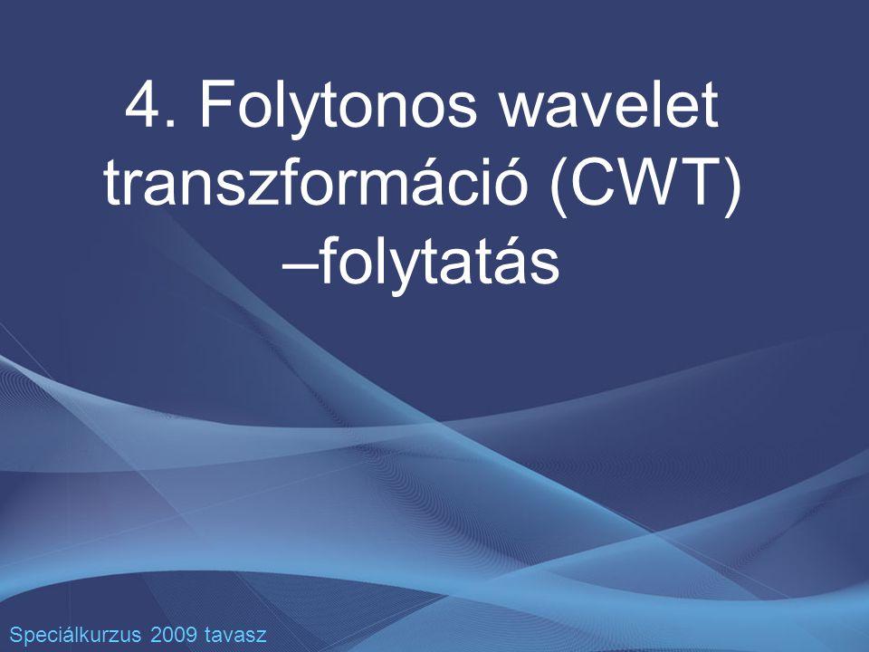 4. Folytonos wavelet transzformáció (CWT) –folytatás Speciálkurzus 2009 tavasz