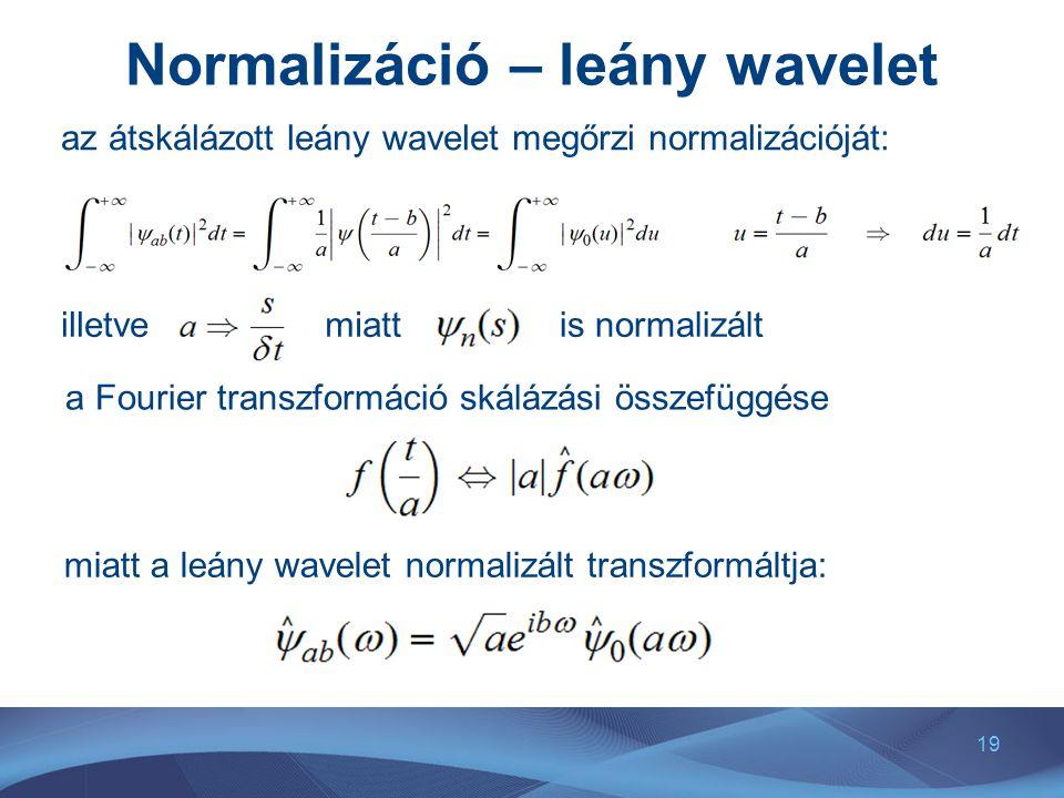 19 Normalizáció – leány wavelet az átskálázott leány wavelet megőrzi normalizációját: illetve a Fourier transzformáció skálázási összefüggése miattis
