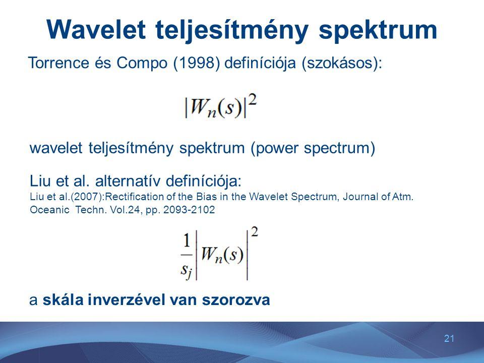 21 Wavelet teljesítmény spektrum Torrence és Compo (1998) definíciója (szokásos): wavelet teljesítmény spektrum (power spectrum) Liu et al. alternatív