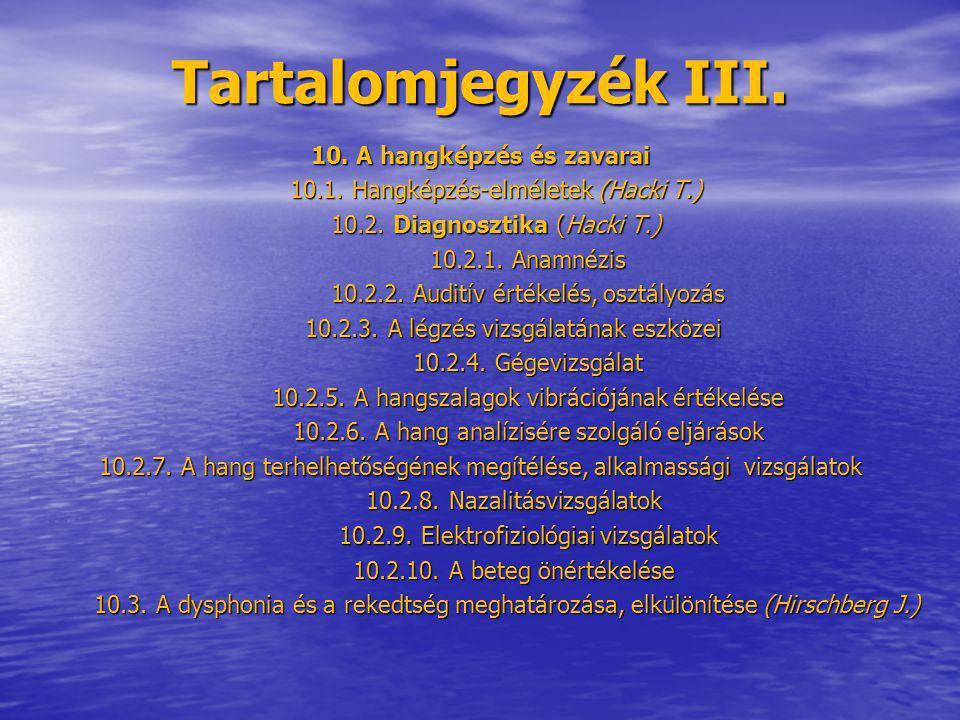 Tartalomjegyzék III. 10. A hangképzés és zavarai 10.1. Hangképzés-elméletek (Hacki T.) 10.1. Hangképzés-elméletek (Hacki T.) 10.2. Diagnosztika (Hacki