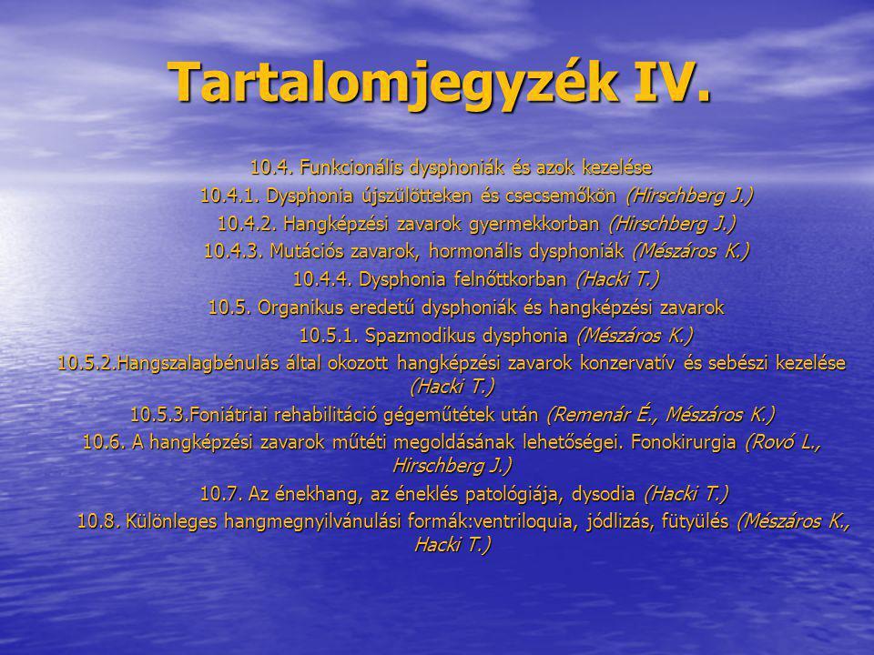Tartalomjegyzék IV. 10.4. Funkcionális dysphoniák és azok kezelése 10.4.1. Dysphonia újszülötteken és csecsemőkön (Hirschberg J.) 10.4.1. Dysphonia új