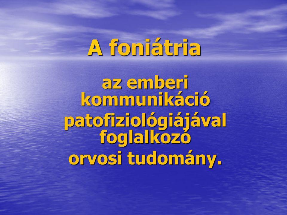 A foniátria az emberi kommunikáció patofiziológiájával foglalkozó orvosi tudomány.