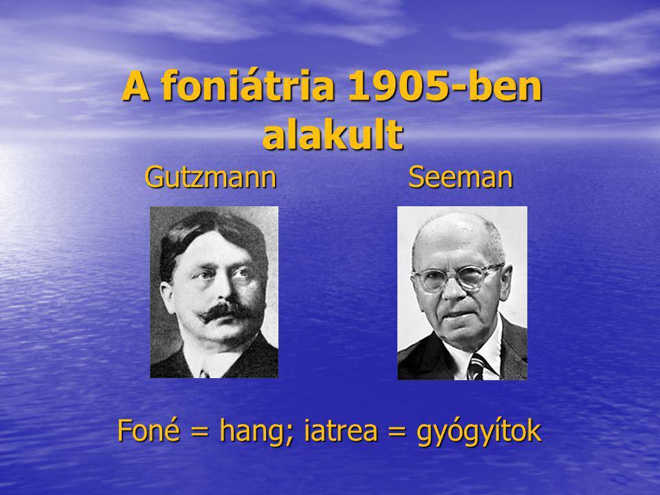 A foniátria 1905-ben alakult GutzmannSeeman Foné = hang; iatrea = gyógyítok