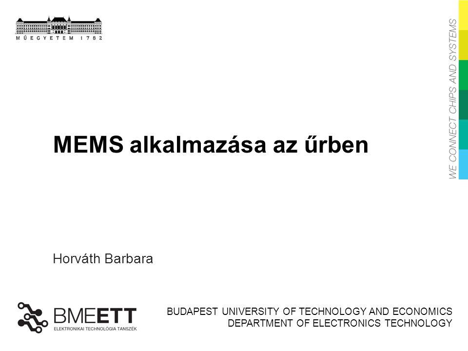 BUDAPEST UNIVERSITY OF TECHNOLOGY AND ECONOMICS DEPARTMENT OF ELECTRONICS TECHNOLOGY MEMS alkalmazása az űrben Horváth Barbara