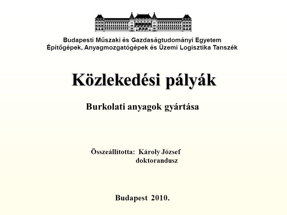 Közlekedési pályák Burkolati anyagok gyártása Budapesti Műszaki és Gazdaságtudományi Egyetem Építőgépek, Anyagmozgatógépek és Üzemi Logisztika Tanszék.