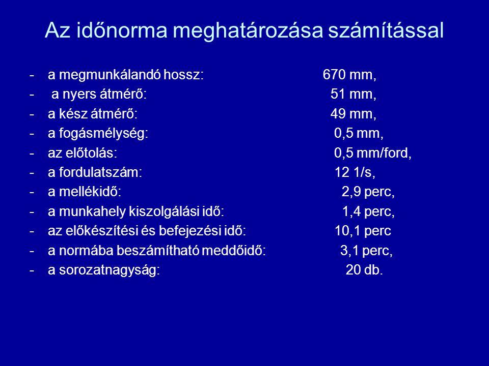 Az időnorma meghatározása számítással -a megmunkálandó hossz:670 mm, - a nyers átmérő: 51 mm, -a kész átmérő: 49 mm, -a fogásmélység: 0,5 mm, -az előt