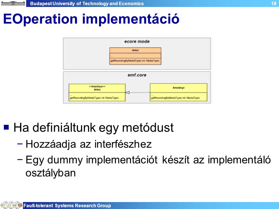 Budapest University of Technology and Economics Fault-tolerant Systems Research Group 18 EOperation implementáció  Ha definiáltunk egy metódust −Hozz