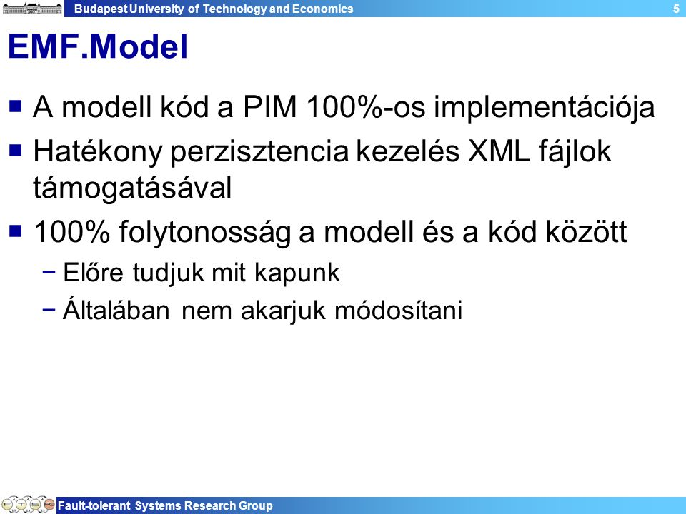 Budapest University of Technology and Economics Fault-tolerant Systems Research Group 16 EOperation implementáció  Az ecore modellben metódusokat is megadhatunk  Nincs támogatás a szemantika definiálására  Ötlet: −Az ecore modellben definiáljuk a metódus ●Nevét ●Paramétereit, típusukat ●Visszatérési típust −Implementáljuk Java-ban  A kódgenerátor csak vázat generál, amit kitöltünk