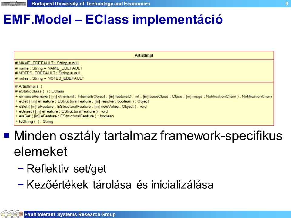 Budapest University of Technology and Economics Fault-tolerant Systems Research Group 30 EMF.Editor  Az EMF.Editor generálja az SWT/JFace kódot a grafikus editorhoz  Két fő opció −Hagyjuk ahogy van −Újraimplementáljuk, mivel köze sincs ahhoz, amit akarunk