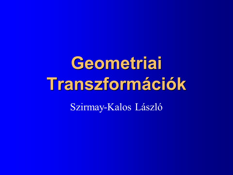 Geometriai transzformációk (x,y) (x',y') = T(x,y) l Általában az egyenlet elromlik l Korlátozás: –Pont, szakasz, sokszög alakzat –Pont-, szakasz-, sokszögtartó transzformációk l Affin transzformációk = –párhuzamos egyeneseket párhuzamos egyenesekbe l Homogén lineáris transzformációk