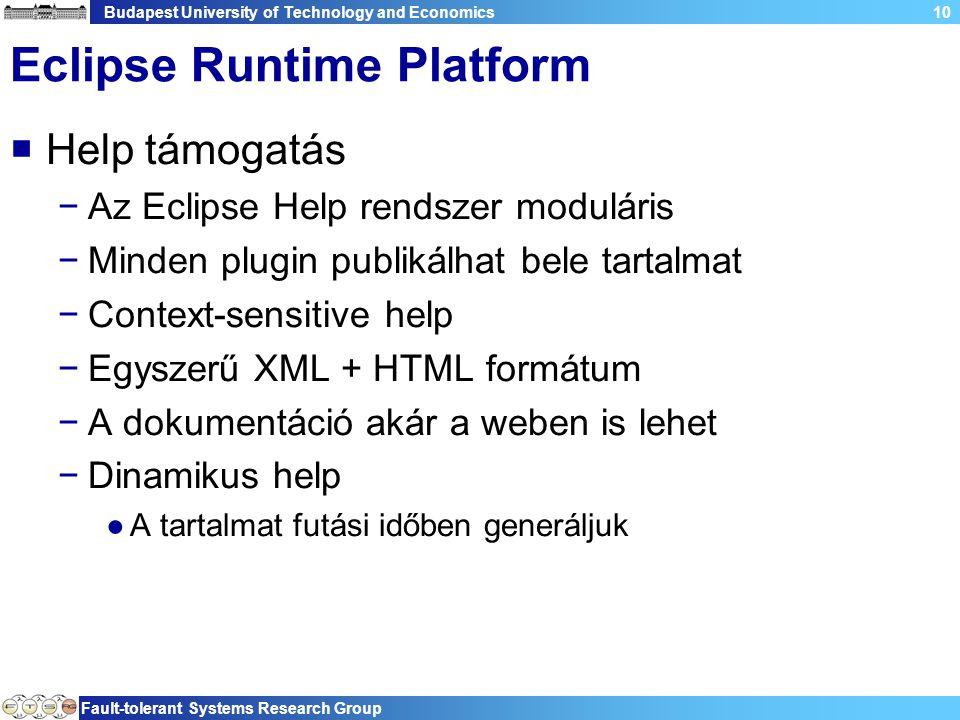 Budapest University of Technology and Economics Fault-tolerant Systems Research Group 10 Eclipse Runtime Platform  Help támogatás −Az Eclipse Help re