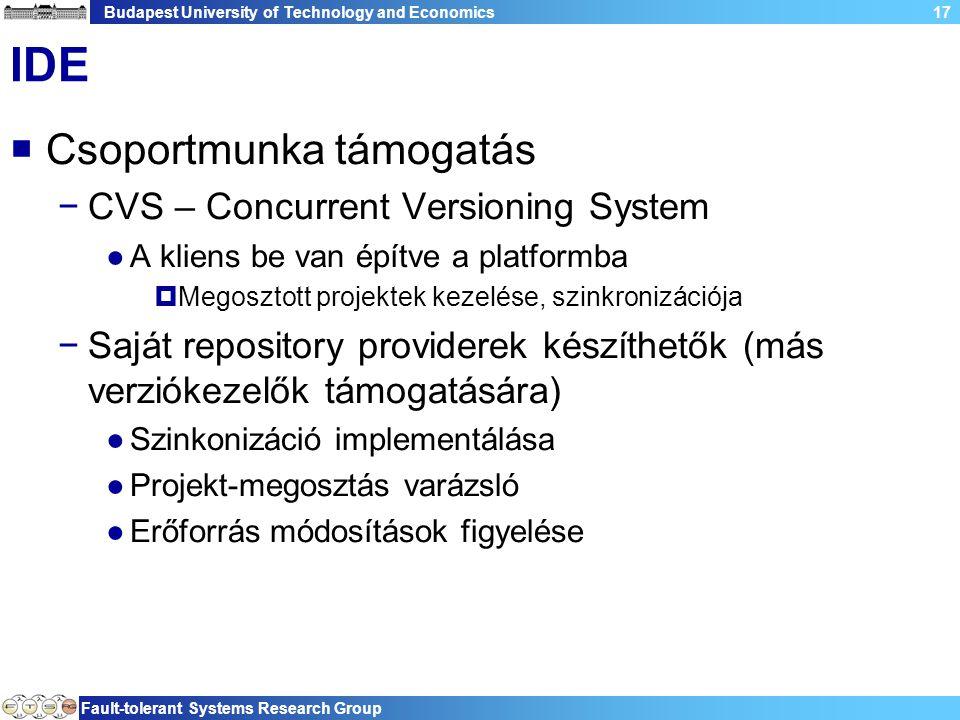 Budapest University of Technology and Economics Fault-tolerant Systems Research Group 17 IDE  Csoportmunka támogatás −CVS – Concurrent Versioning Sys